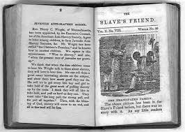 the slave s friend juvenile anti slavery agent the slave s friend a monthly publication for children between 1836 1838 was intended to help children grow up opposed to slavery