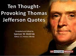 Famous Quotes By Thomas Jefferson Awesome Quotes About Thomas Jefferson 48 Quotes
