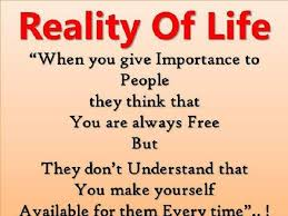 "Reality Of Life ""When You Give Importance To People They Think That Enchanting Reality Life Quotes"