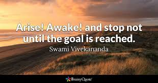 Arise Awake And Stop Not Until The Goal Is Reached Swami Unique Quotes Vivekananda