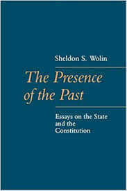 the presence of the past essays on the state and the constitution  the presence of the past essays on the state and the constitution the johns hopkins series in constitutional thought sheldon wolin 9780801841163