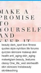 Quotes About Aging Amazing M A K E A P R O M I S E T O Y O U RSE L F A N D D Beauty Darkspot