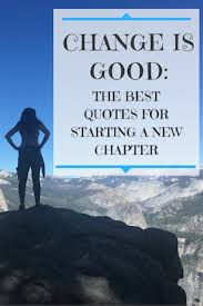 New Chapter Quotes Adorable Change Is Good The Best Quotes For Starting A New Chapter