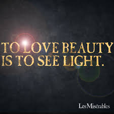 Beauty And Light Quotes Best of To Love Beauty Is To See Light Les Misérables I Dreamed A