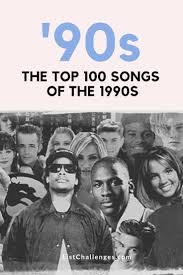 The Top 100 Songs Of The 90s Top 100 Songs Best 90s Songs