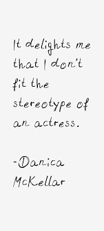 Danica McKellar quote: It delights me that I don't fit the