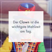 Der Clown Ist Die Wichtigste Mahlzeit Am Tag Whatsapp Status Sprüche