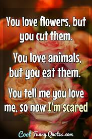 You Love Flowers But You Cut Them You Love Animals But You Eat
