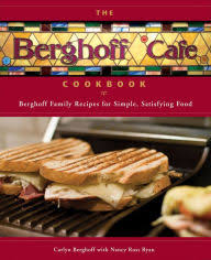 the berghoff cafe cookbook berghoff family recipes for simple satisfying food