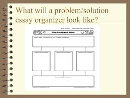 a guide to problem and solution essays ppt video online 10 what will a problem solution essay