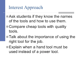 hand tools names and uses. interest approach ask students if they know the names of tools and how to use hand uses