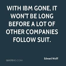 Ibm Quote Delectable Edward Wolff Quotes QuoteHD