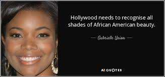 African American Beauty Quotes Best of Gabrielle Union Quote Hollywood Needs To Recognise All Shades Of