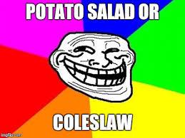 potato face troll.  Potato Wait For It U0026 Just Sit Back And Watch  POTATO SALAD OR COLESLAW Image Inside Potato Face Troll R