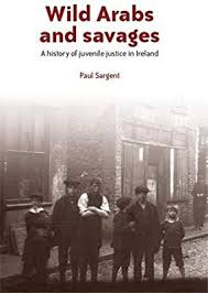 Wild Arabs And Savages A History Of Juvenile Justice In