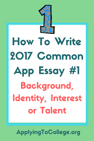 how to write common application essay background identity  how to write 2017 common app essay 1