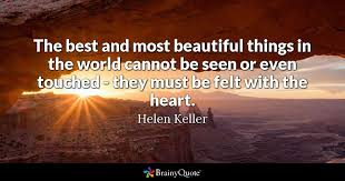 Helen Keller Quotes The Most Beautiful Things Best of The Best And Most Beautiful Things In The World Cannot Be Seen Or