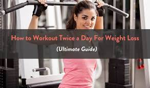 workout twice a day for weight loss