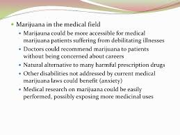 legalizing marijuana   marijuana could be easily performed possibly exposing more medicinal uses 18