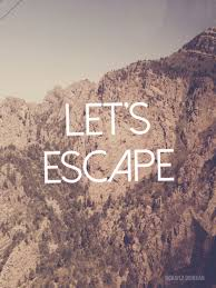 Lets Escape Pictures Photos And Images For Facebook Tumblr Classy Escape Quotes