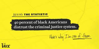 percent of black americans distrust the criminal justice system i ve been detained and jailed for meeting the description of someone who robbed a liquor store the thief was a 6 foot 1 200 pound light skinned black
