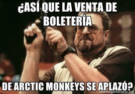 Así que la venta de boletería De arctic monkeys se aplazó ... via Relatably.com