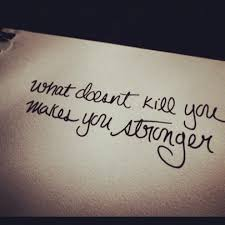 Image result for That which does not kill us makes us stronger