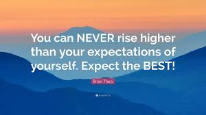 brian tracy quote you can never rise higher than your brian tracy quote you can never rise higher than your expectations of yourself