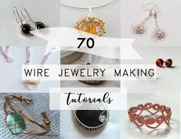 70 wire jewelry making tutorials