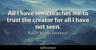 Picture Quotes Creator Awesome All I Have Seen Teaches Me To Trust The Creator For All I Have Not