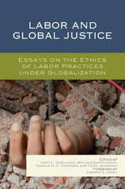 labor and global justice essays on the ethics of labor practices  labor and global justice