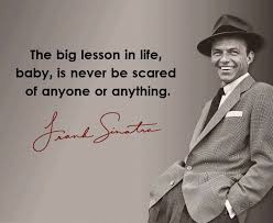 Frank Sinatra Quote The Big Lesson In Life Baby Is Never To Be Impressive Sinatra Quotes