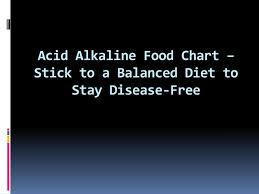 Acid Alkaline Balance Diet Chart Ppt Acid Alkaline Food Chart Stick To A Balanced Diet To