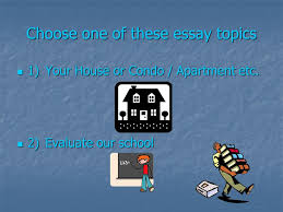 writing essays essay main parts introduction introduction  choose one of these essay topics 1 your house or condo apartment etc