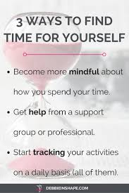 how to time to invest in yourself debbie rodrigues 3 ways to time for yourself
