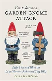 how to survive a garden gnome defend yourself when the lawn warriors strike and they will chuck sambuchino 9781580084635 amazon books