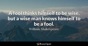 Life Is But A Dream Quote Shakespeare Best Of A Fool Thinks Himself To Be Wise But A Wise Man Knows Himself To Be