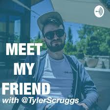 Meet My Friend with Tyler Scruggs