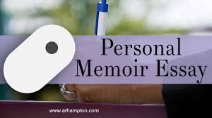 how to write a personal memoir essay how to write a personal memoir essay