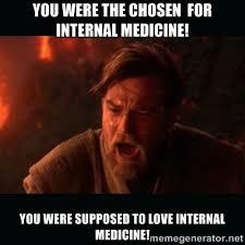 You were the chosen for internal medicine! you were supposed to ... via Relatably.com