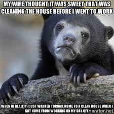 my wife thought it was sweet that was cleaning the house before I ... via Relatably.com