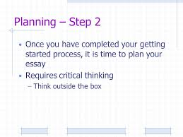 let s make a plan preliminary exercise explain the importance of 3 planning step 2 once you have completed your getting started process it is time to plan your essay requires critical thinking think outside the box