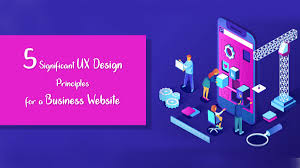 The 5 Basic Principles Of Design 5 Significant Ux Design Principles For A Business Website