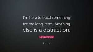 "Distraction Quotes Awesome Mark Zuckerberg Quote ""I'm Here To Build Something For The Long"
