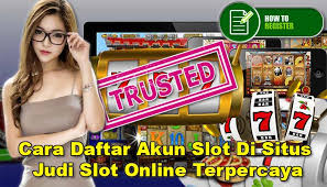 Cara Daftar Akun Slot Di Situs Judi Slot Online Terpercaya