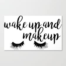 wake up and makeup canvas print by