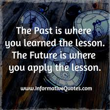 Learn From The Past Quotes Delectable The Past Is Where You Learned The Lesson Wisdom Quotes Stories