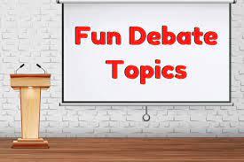 30 funny debate topics list of fun