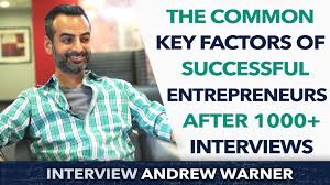 the common key factors of successful entrepreneurs after  the common key factors of successful entrepreneurs after 1000 interviews andrew warner