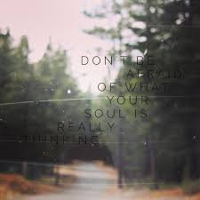 Don't be afraid of what your soul is really <b>thinking</b> ... <b>twenty one</b> pilots ...